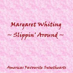 Slippin' Around - Margaret Whiting
