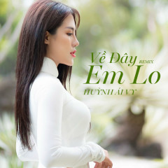 Về Đây Em Lo (Remix) (Single) - Huỳnh Ái Vy, ACV