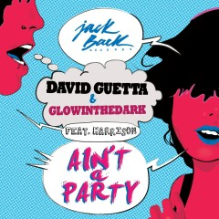 Ain't a Party (feat. Harrison) [Radio Edit] - David Guetta, Glowinthedark, Harrison