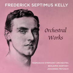 Frederick Septimus Kelly – Orchestral Works - Tasmanian Symphony Orchestra, Benjamin Northey
