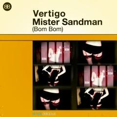 Mister Sandman (Bom Bom) - Vertigo