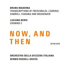 Maderna & Berio: Now, And Then - Orchestra Della Svizzera Italiana, Dennis Russell Davies