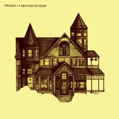 A New Kind of House - Typhoon