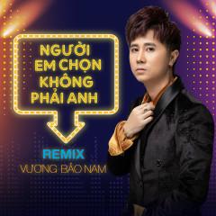 Người Em Chọn Không Phải Anh (Remix) (Single) - Vương Bảo Nam