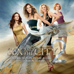 Sex and the City 2 (Original Motion Picture Score) - Aaron Zigman