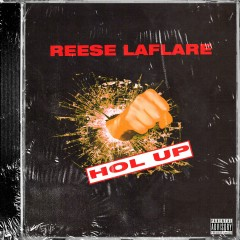 Hol' Up / Who - Reese LAFLARE