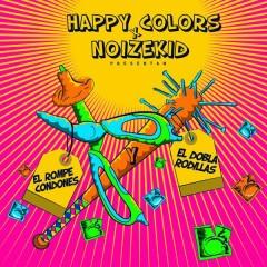 El Rompe Condones y el Dobla Rodilla - Happy Colors,Noizekid
