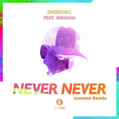 Never Never (cocomo Remix) - Drenchill, Indiiana