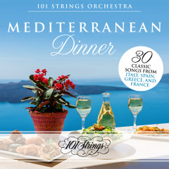 Mediterranean Dinner: 30 Classic Songs from Italy, Spain, Greece, and France - 101 Strings Orchestra