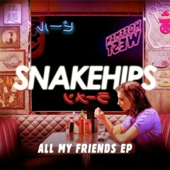 All My Friends - EP - Snakehips
