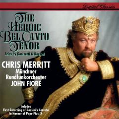 The Heroic Bel Canto Tenor - Chris Merritt, Münchner Rundfunkorchester, John Fiore