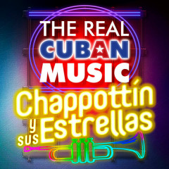 The Real Cuban Music - Chappottín y Sus Estrellas (Remasterizado) - Chappottín y Sus Estrellas