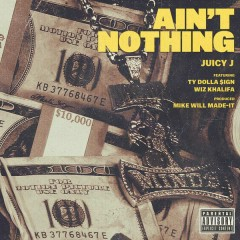 Ain't Nothing - Juicy J,Wiz Khalifa,Ty Dolla $ign
