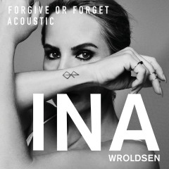 Forgive or Forget (Acoustic) - Ina Wroldsen