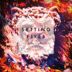 Setting Fires (Remixes) - The Chainsmokers, XYLØ