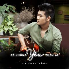 Sẽ Không Yêu Thêm Ai (Single) - Tạ Quang Thắng