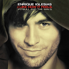 I Like How It Feels (Remixes) - Enrique Iglesias, Pitbull, The WAV.s