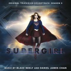 Supergirl: Season 3 (Original Television Soundtrack) - Blake Neely, Daniel James Chan