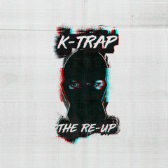 The Re-Up - K-Trap