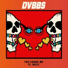 You Found Me - DVBBS,Belly