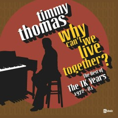 Why Can't We Live Together: The Best Of The TK Years 1972-'81 - Timmy Thomas