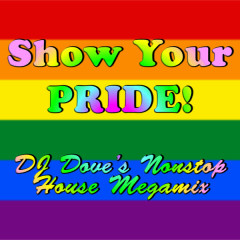 Show Your Pride! DJ Dove's Nonstop House Megamix - Various Artists