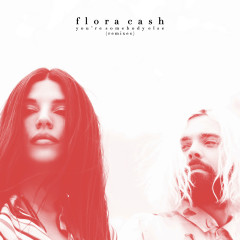 You're Somebody Else (Remixes) - flora cash