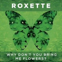 Why Don't You Bring Me Flowers? - Roxette