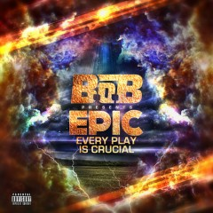 EPIC: Every Play Is Crucial - B.o.B