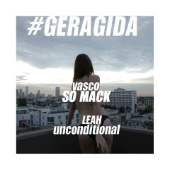 So Mack & Unconditional - Vasco, Leah, GERAGIDA