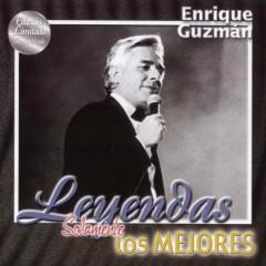 Leyendas Solamente Los Mejores - Enrique Guzmán
