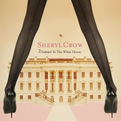 Woman In The White House - Sheryl Crow