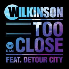 Too Close - Wilkinson, Detour City