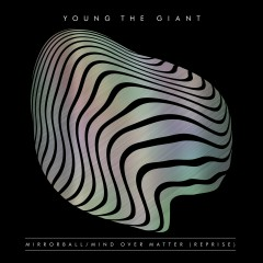 Mirrorball / Mind Over Matter (Reprise) - Young The Giant