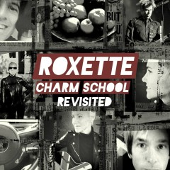 Charm School Revisited - Roxette
