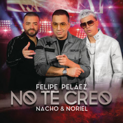No Te Creo (Single) - Felipe Pelaéz, Nacho, Noriel