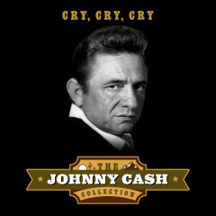 Cry, Cry, Cry (The Johnny Cash Collection) - Johnny Cash