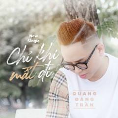 Chỉ Khi Mất Đi (Single) - Quang Đăng Trần