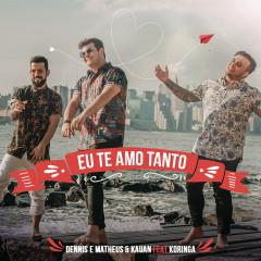 Eu Te Amo Tanto - Dennis DJ, Matheus & Kauan, MC Koringa