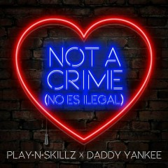 Not a Crime ((No Es Ilegal)[English Version]) - Play-N-Skillz,Daddy Yankee