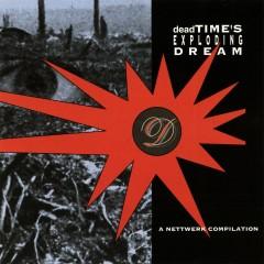 deadTIME's Exploding Dream: A Nettwerk Compilation - Various Artists