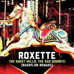 The Sweet Hello, The Sad Goodbye (Bassflow Remake) - Roxette