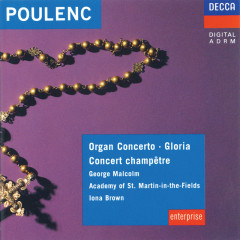 Poulenc: Organ Concerto; Concert Champêtre; Gloria - George Malcolm, Academy of St. Martin in the Fields, Iona Brown, Sylvia Greenberg, Chorus Pro Arte Lausanne Du Brassus