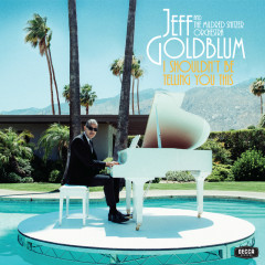 I Shouldn't Be Telling You This - Jeff Goldblum & The Mildred Snitzer Orchestra