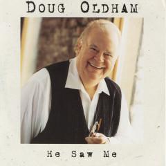He Saw Me - Doug Oldham