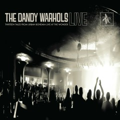 Thirteen Tales From Urban Bohemia Live At The Wonder - The Dandy Warhols