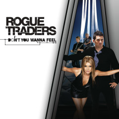Don't You Wanna Feel - Rogue Traders
