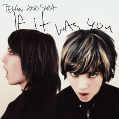 If It Was You - Tegan And Sara