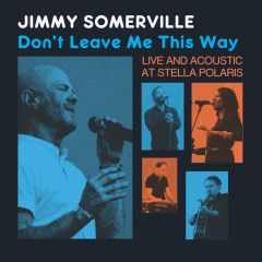 Don't Leave Me This Way - Live & Acoustic at Stella Polaris - Jimmy Somerville