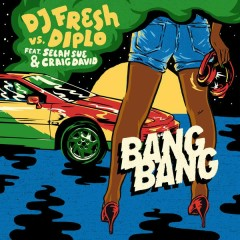Bang Bang - DJ Fresh,Diplo,R. City,Selah Sue,Craig David